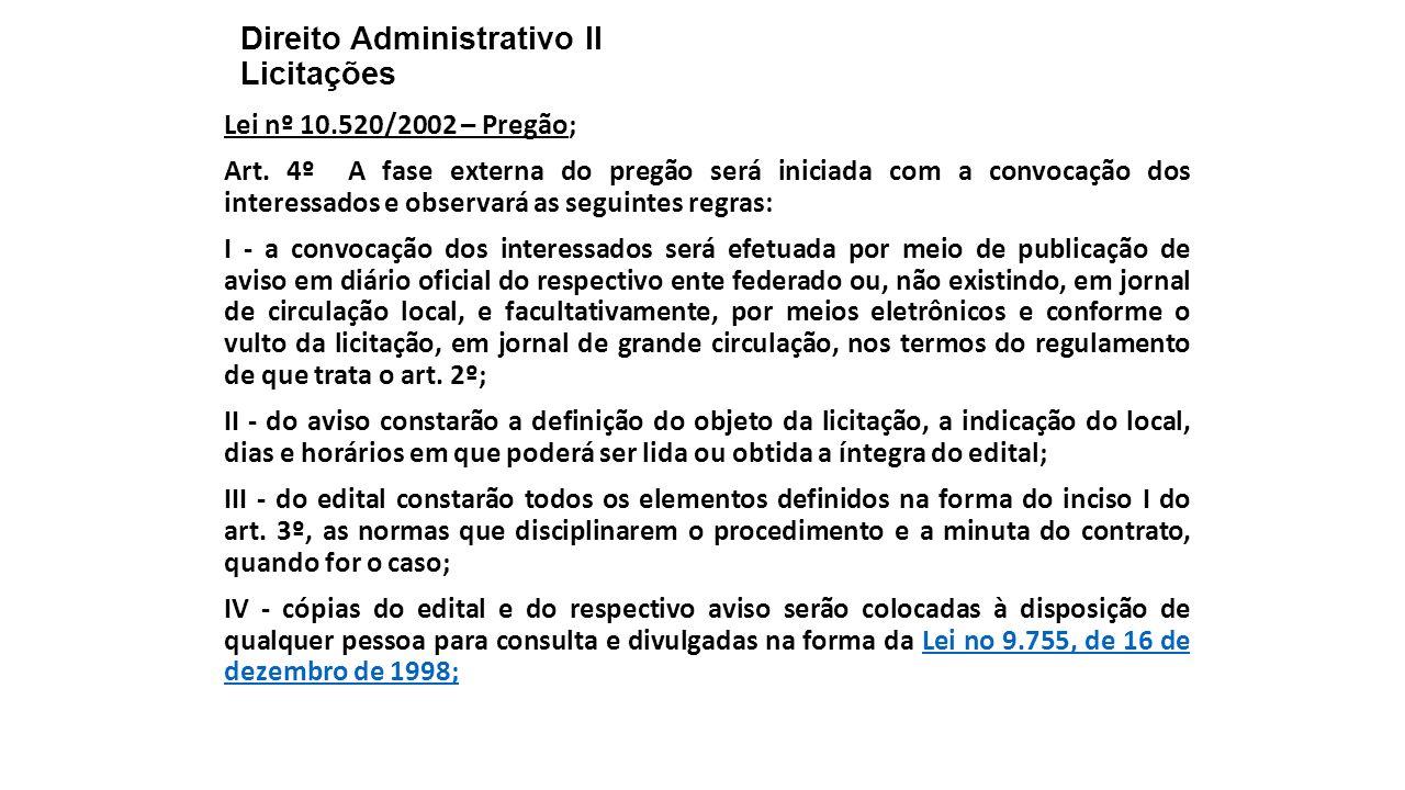 Direito Administrativo II Licitações Lei nº 10.520/2002 – Pregão; Art. 4º A fase externa do pregão será iniciada com a convocação dos interessados e o