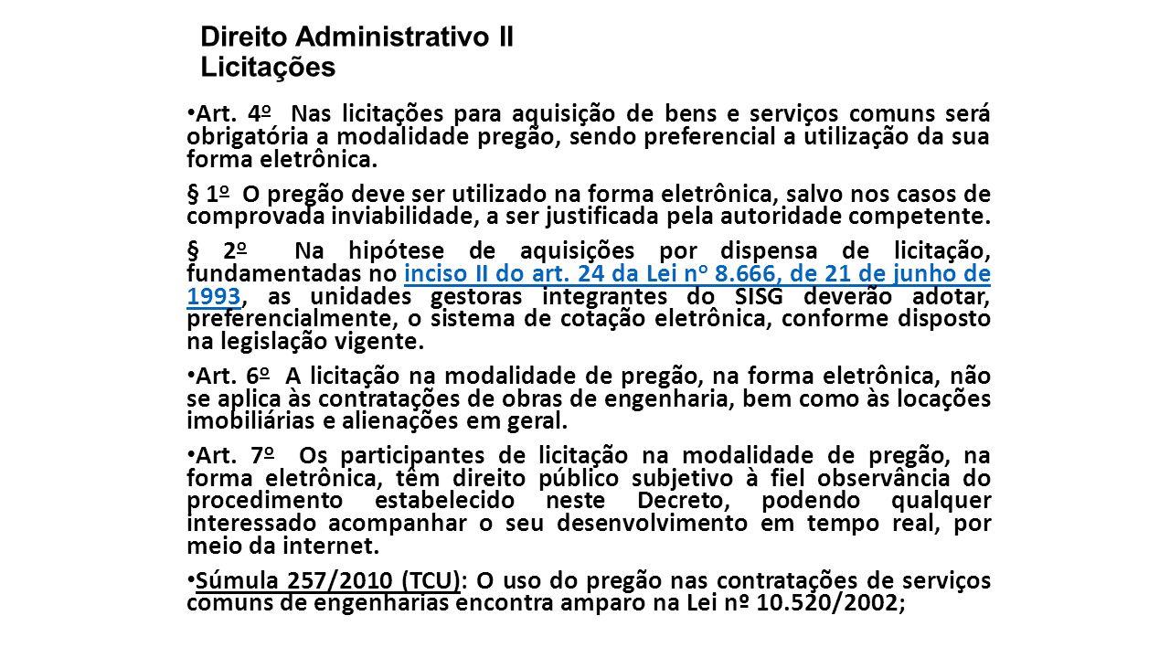 Direito Administrativo II Licitações Art. 4 o Nas licitações para aquisição de bens e serviços comuns será obrigatória a modalidade pregão, sendo pref