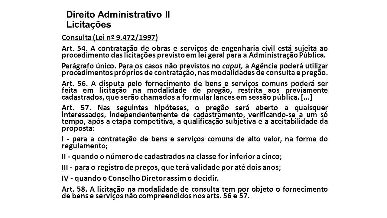 Direito Administrativo II Licitações Consulta (Lei nº 9.472/1997) Art. 54. A contratação de obras e serviços de engenharia civil está sujeita ao proce