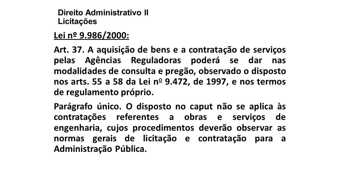 Direito Administrativo II Licitações Lei nº 9.986/2000: Art. 37. A aquisição de bens e a contratação de serviços pelas Agências Reguladoras poderá se