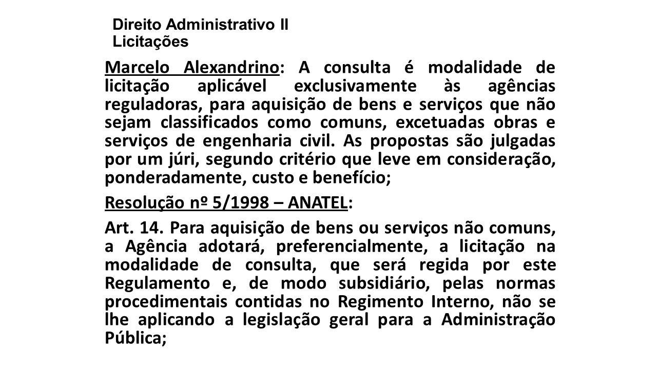 Direito Administrativo II Licitações Marcelo Alexandrino: A consulta é modalidade de licitação aplicável exclusivamente às agências reguladoras, para