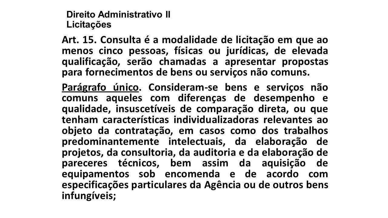 Direito Administrativo II Licitações Art. 15. Consulta é a modalidade de licitação em que ao menos cinco pessoas, físicas ou jurídicas, de elevada qua