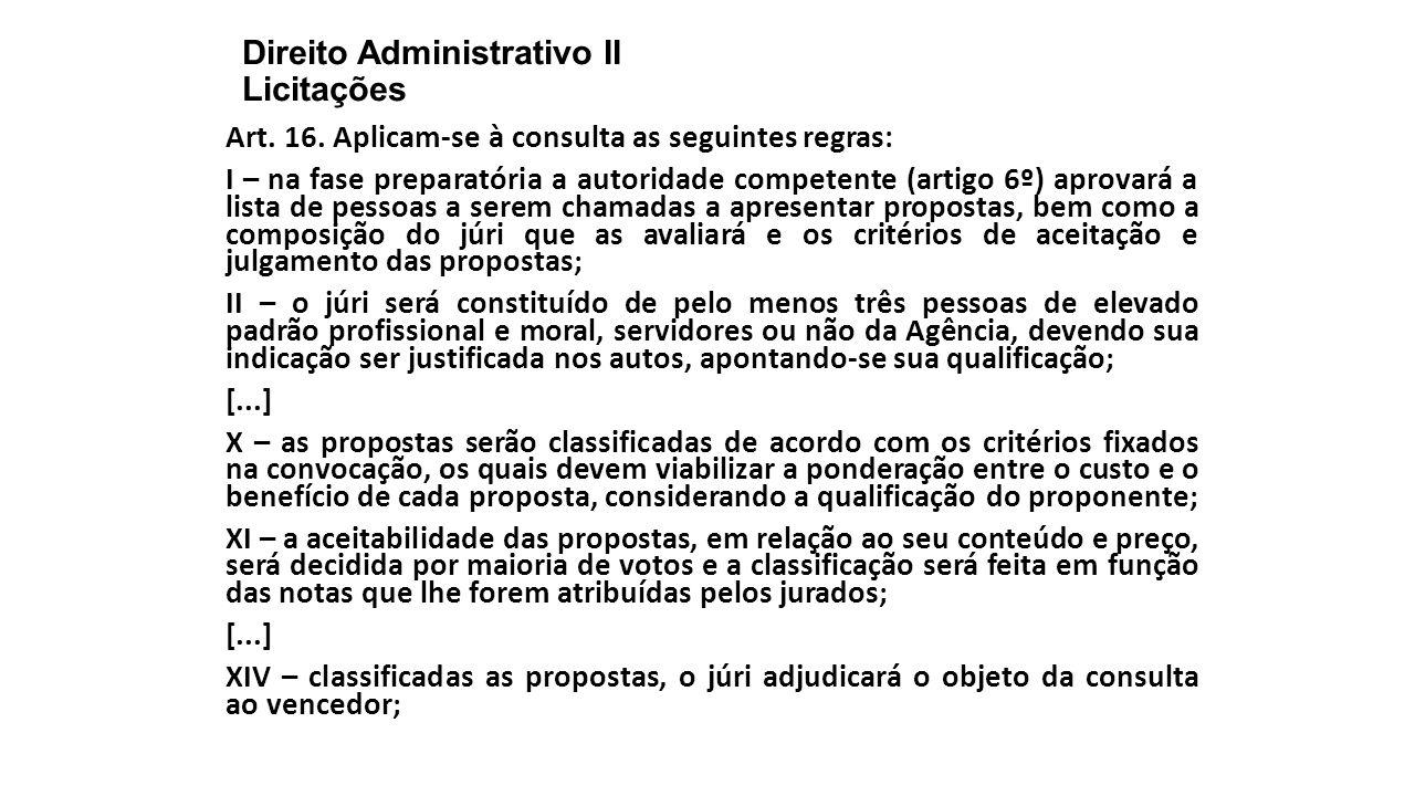 Direito Administrativo II Licitações Art. 16. Aplicam-se à consulta as seguintes regras: I – na fase preparatória a autoridade competente (artigo 6º)