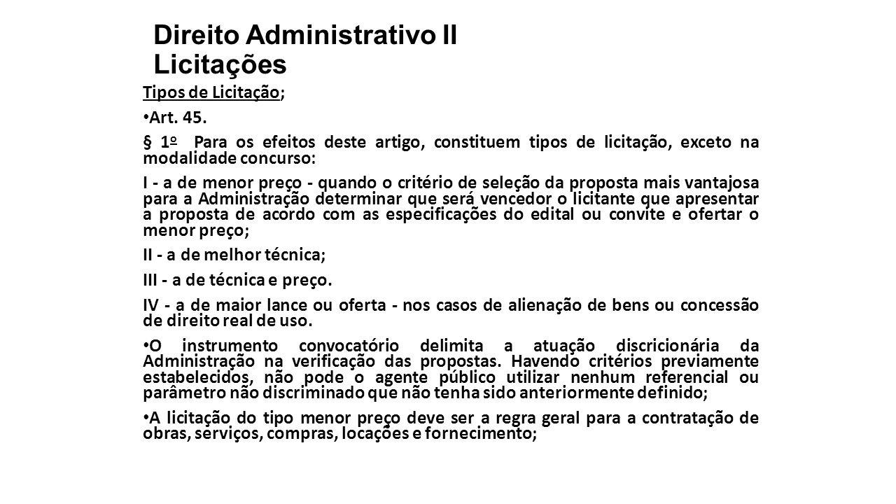 Direito Administrativo II Licitações Tipos de Licitação; Art. 45. § 1 o Para os efeitos deste artigo, constituem tipos de licitação, exceto na modalid