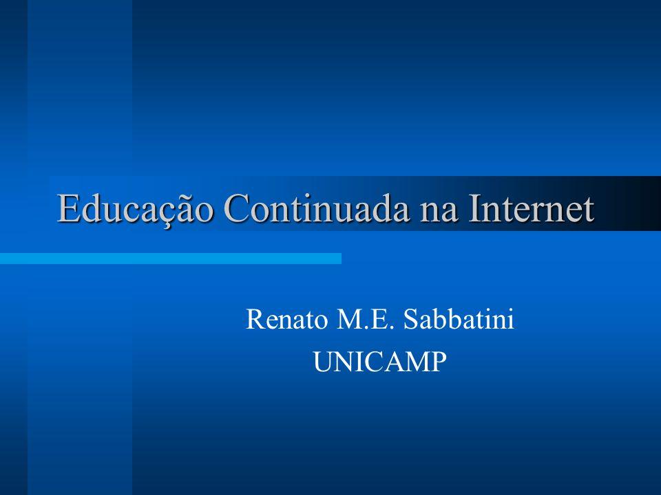 Educação Continuada na Internet Renato M.E. Sabbatini UNICAMP