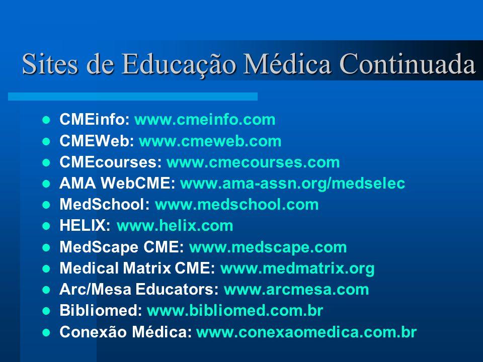 Sites de Educação Médica Continuada CMEinfo: www.cmeinfo.com CMEWeb: www.cmeweb.com CMEcourses: www.cmecourses.com AMA WebCME: www.ama-assn.org/medsel