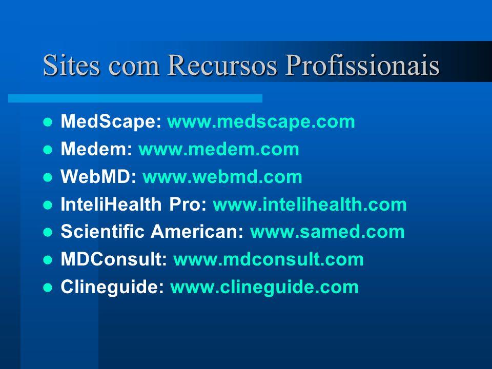 Sites com Recursos Profissionais ConnectMed: www.connectmed.com.br BiblioMed: www.bibliomed.com.br MedCenter: www.medcenter.com.br Hospital Virtual: www.hospvirt.org.br