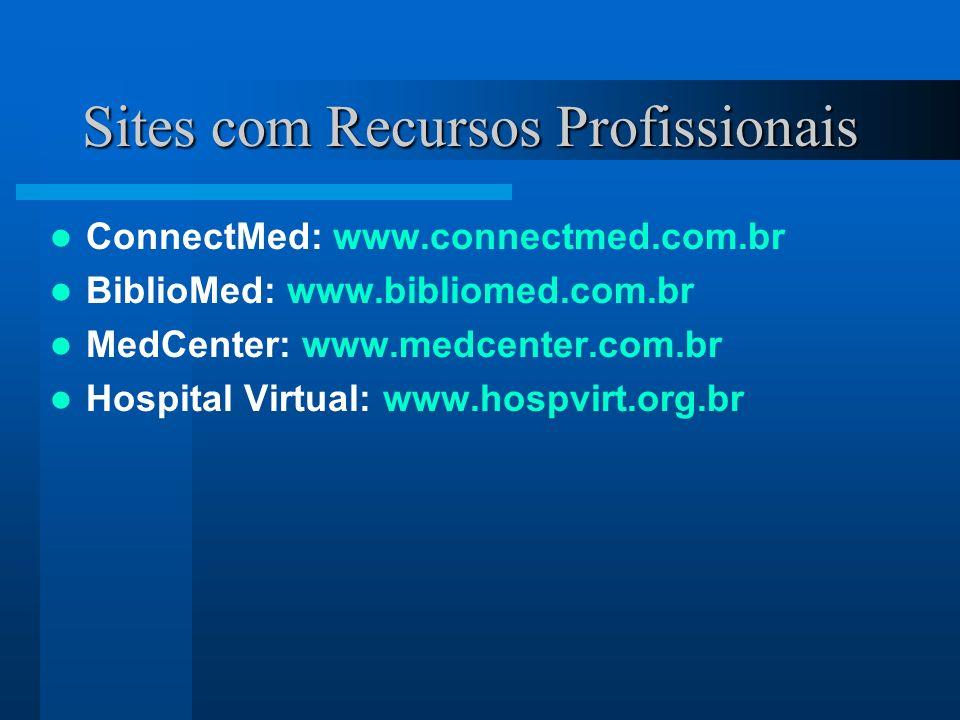 Sites com Recursos Profissionais ConnectMed: www.connectmed.com.br BiblioMed: www.bibliomed.com.br MedCenter: www.medcenter.com.br Hospital Virtual: w