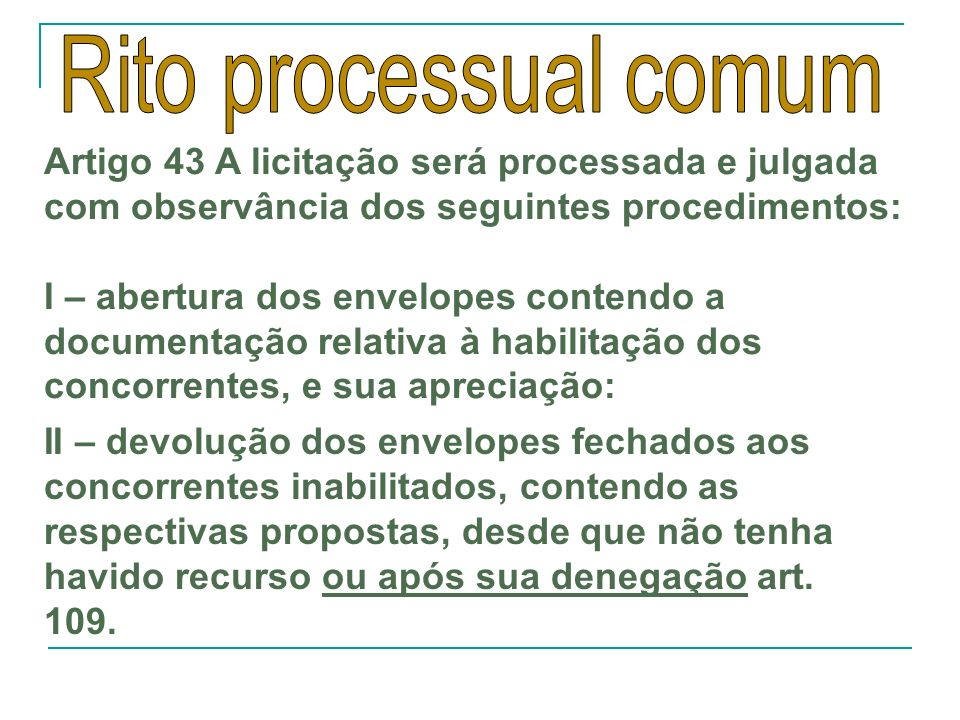 Artigo 43 A licitação será processada e julgada com observância dos seguintes procedimentos: I – abertura dos envelopes contendo a documentação relati