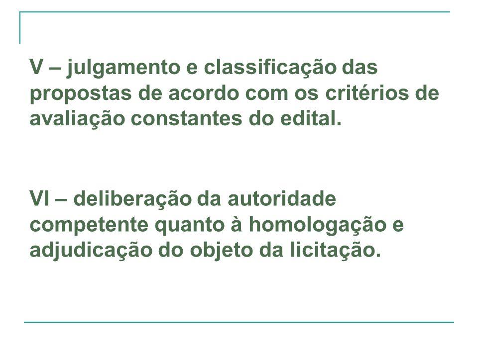 V – julgamento e classificação das propostas de acordo com os critérios de avaliação constantes do edital. VI – deliberação da autoridade competente q