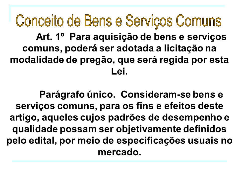 Art. 1º Para aquisição de bens e serviços comuns, poderá ser adotada a licitação na modalidade de pregão, que será regida por esta Lei. Parágrafo únic