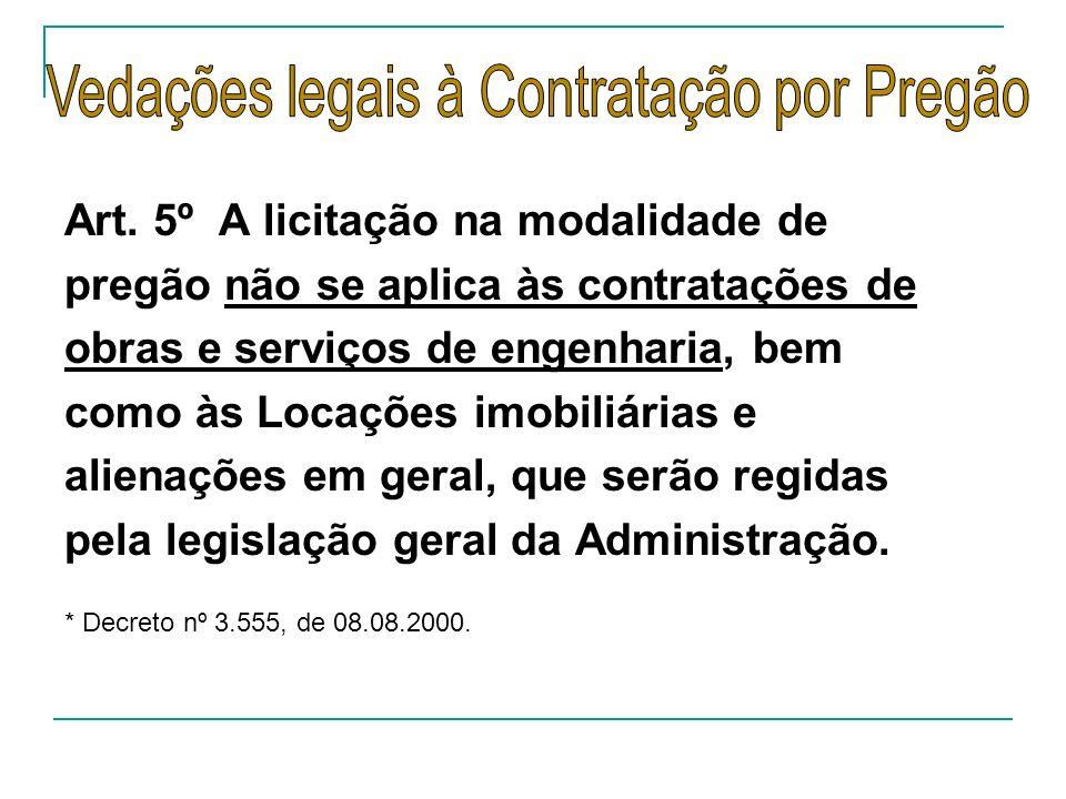 Art. 5º A licitação na modalidade de pregão não se aplica às contratações de obras e serviços de engenharia, bem como às Locações imobiliárias e alien