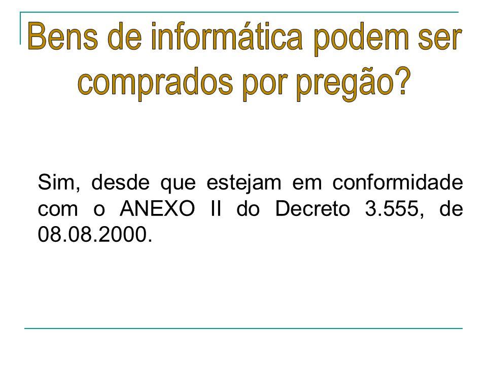 Sim, desde que estejam em conformidade com o ANEXO II do Decreto 3.555, de 08.08.2000.