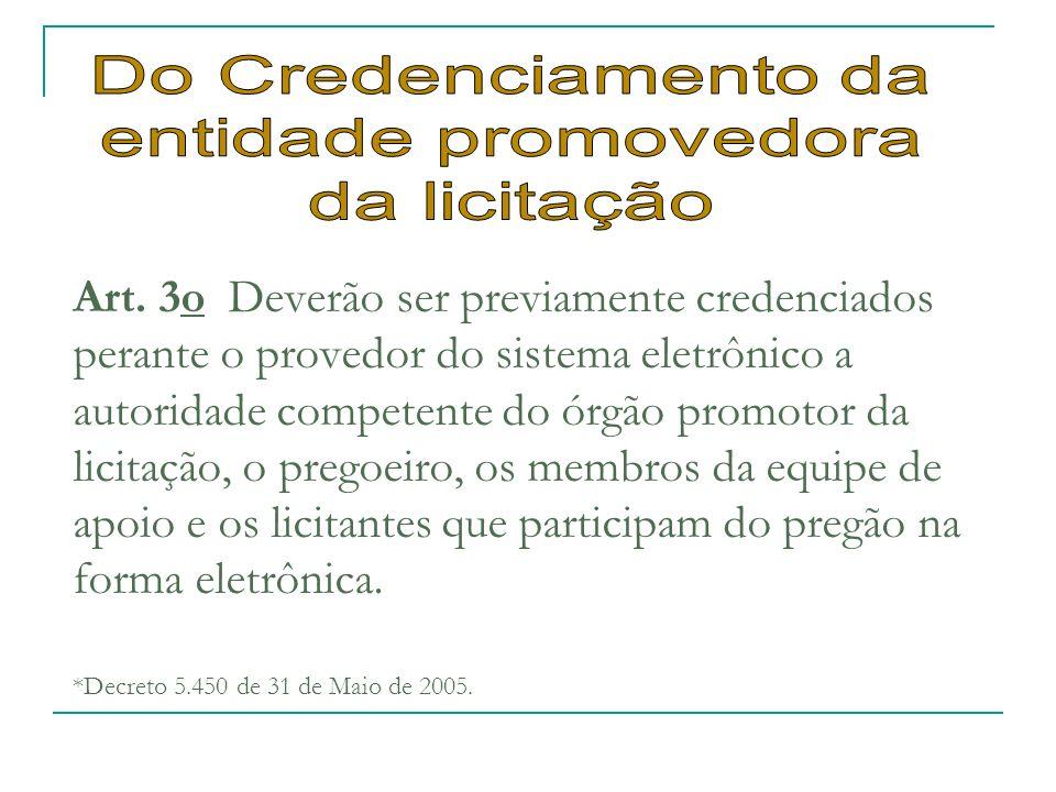 Art. 3o Deverão ser previamente credenciados perante o provedor do sistema eletrônico a autoridade competente do órgão promotor da licitação, o pregoe