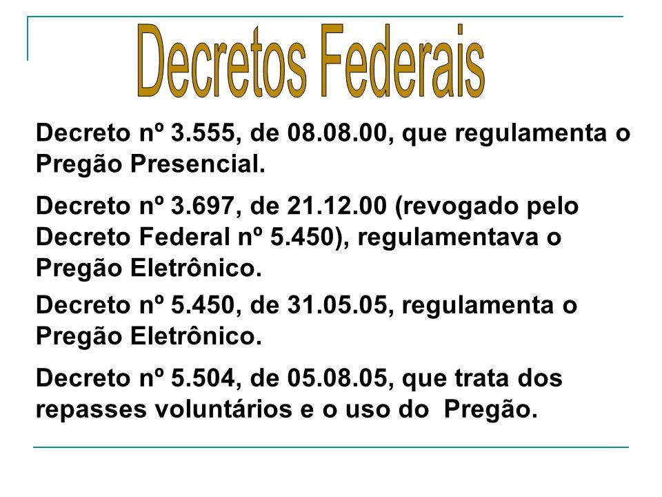 Decreto nº 3.555, de 08.08.00, que regulamenta o Pregão Presencial. Decreto nº 3.697, de 21.12.00 (revogado pelo Decreto Federal nº 5.450), regulament