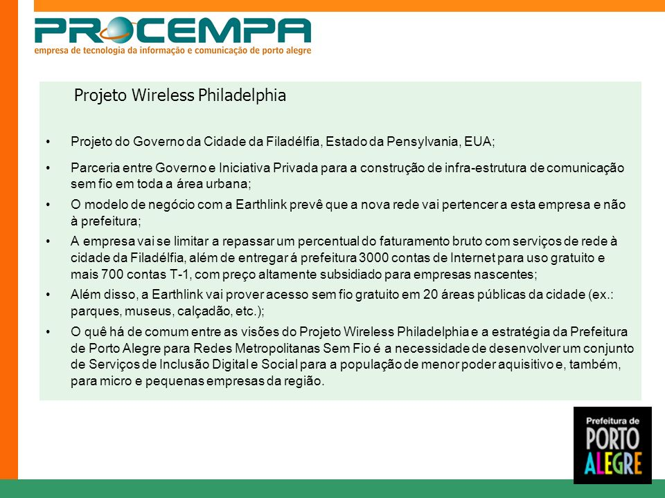 Projeto Wireless Philadelphia Projeto do Governo da Cidade da Filadélfia, Estado da Pensylvania, EUA; Parceria entre Governo e Iniciativa Privada para