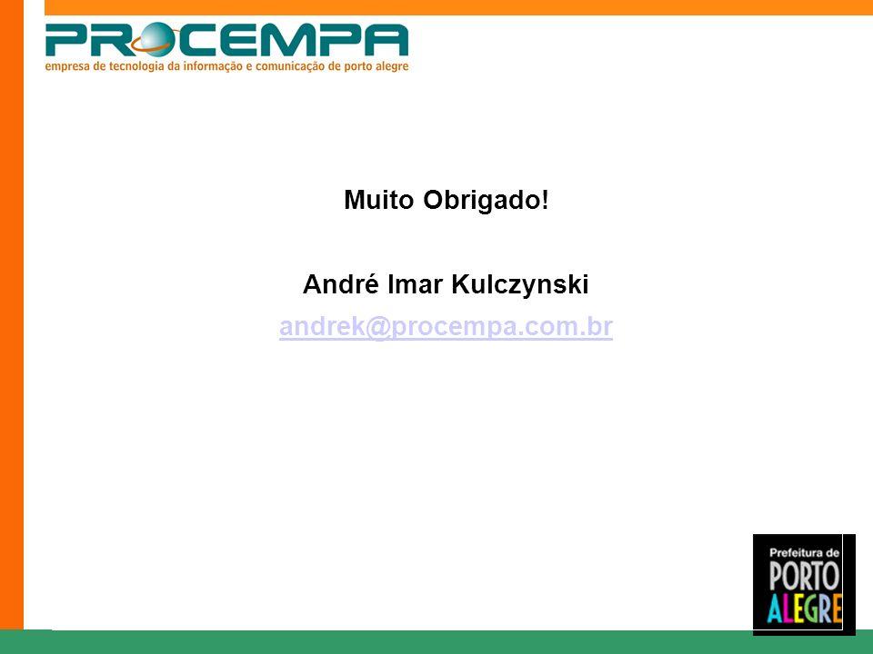 Muito Obrigado! André Imar Kulczynski andrek@procempa.com.br