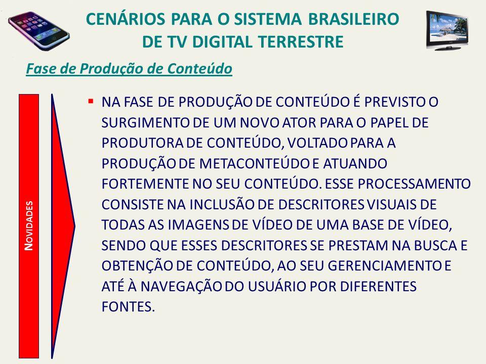 CENÁRIOS PARA O SISTEMA BRASILEIRO DE TV DIGITAL TERRESTRE N OVIDADES Fase de Produção de Conteúdo NA FASE DE PRODUÇÃO DE CONTEÚDO É PREVISTO O SURGIM