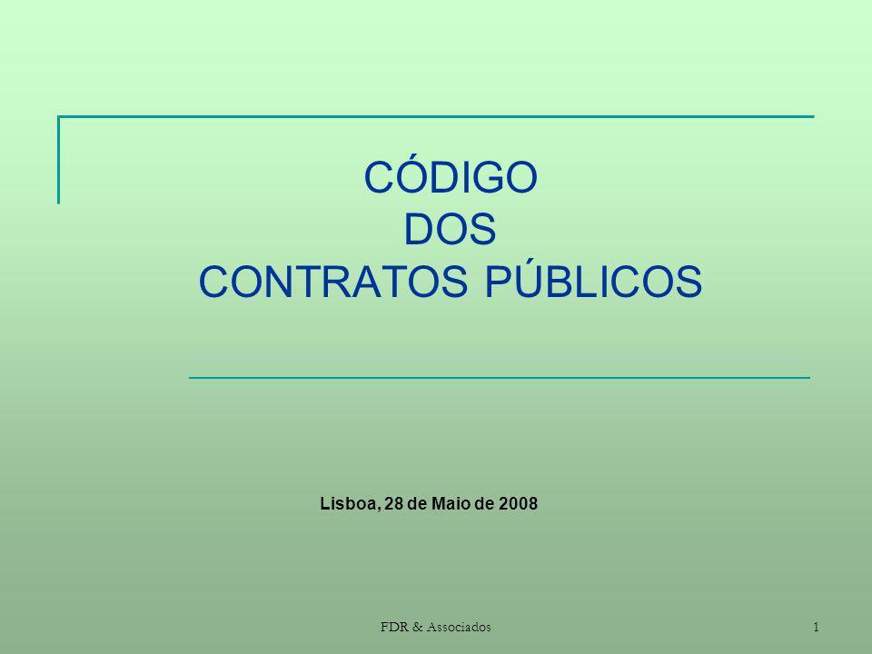 FDR & Associados1 CÓDIGO DOS CONTRATOS PÚBLICOS Lisboa, 28 de Maio de 2008