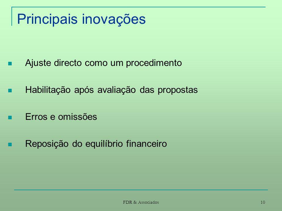 FDR & Associados 10 Principais inovações Ajuste directo como um procedimento Habilitação após avaliação das propostas Erros e omissões Reposição do eq