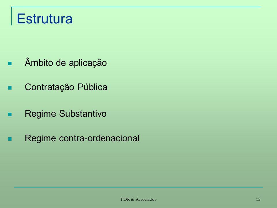 FDR & Associados 12 Estrutura Âmbito de aplicação Contratação Pública Regime Substantivo Regime contra-ordenacional