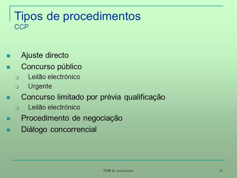 FDR & Associados 16 Tipos de procedimentos CCP Ajuste directo Concurso público Leilão electrónico Urgente Concurso limitado por prévia qualificação Le