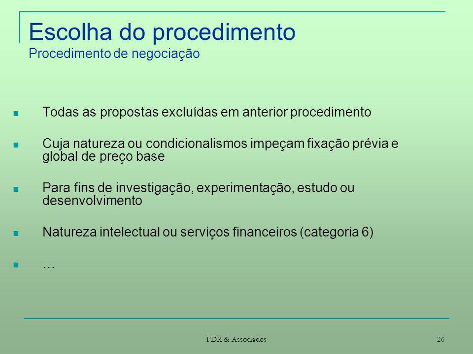 FDR & Associados 26 Escolha do procedimento Procedimento de negociação Todas as propostas excluídas em anterior procedimento Cuja natureza ou condicio