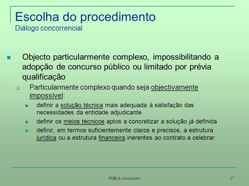 FDR & Associados 27 Escolha do procedimento Diálogo concorrencial Objecto particularmente complexo, impossibilitando a adopção de concurso público ou