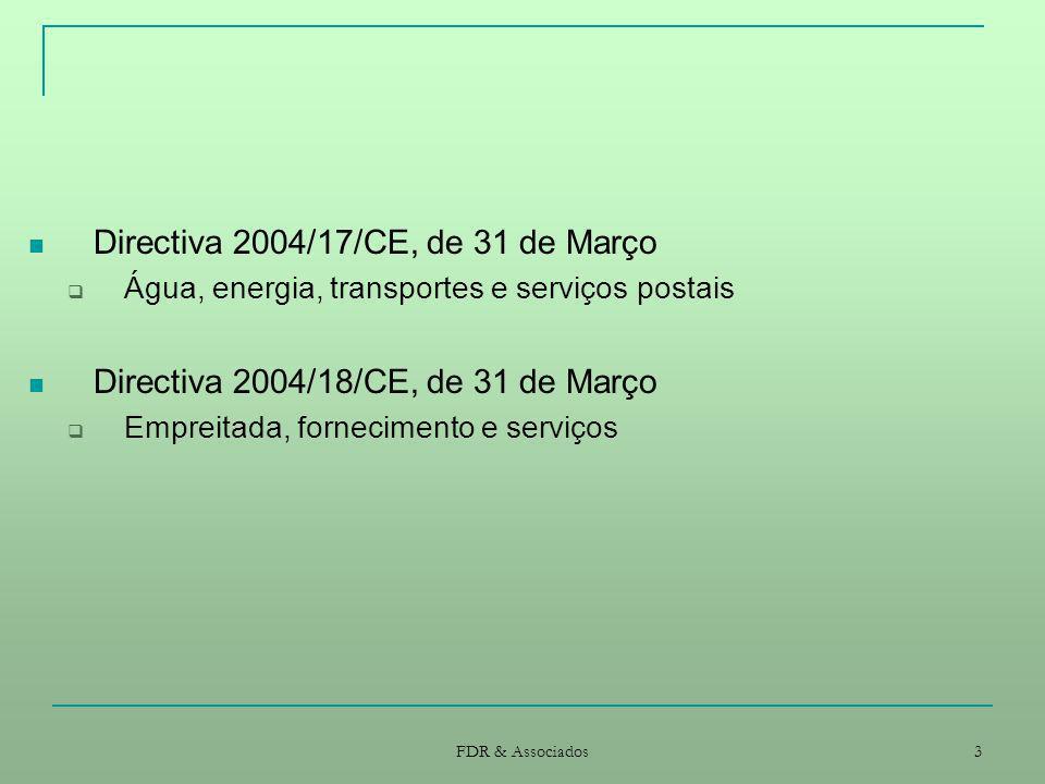 FDR & Associados 4 Directiva 2005/51/CE, de 7 de Setembro altera o anexo XX da Directiva 2004/17/CE e o anexo VIII da Directiva 2004/18/CE [correcção de anúncios] Directiva 2005/75/CE, de 16 de Novembro rectifica a Directiva 2004/18/CE relativa à coordenação dos processos de adjudicação dos contratos de empreitada, de fornecimento e de serviços [correcção de erro material de limiares]
