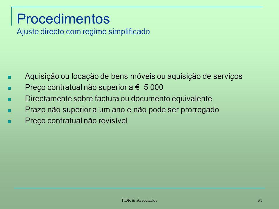 FDR & Associados 31 Procedimentos Ajuste directo com regime simplificado Aquisição ou locação de bens móveis ou aquisição de serviços Preço contratual