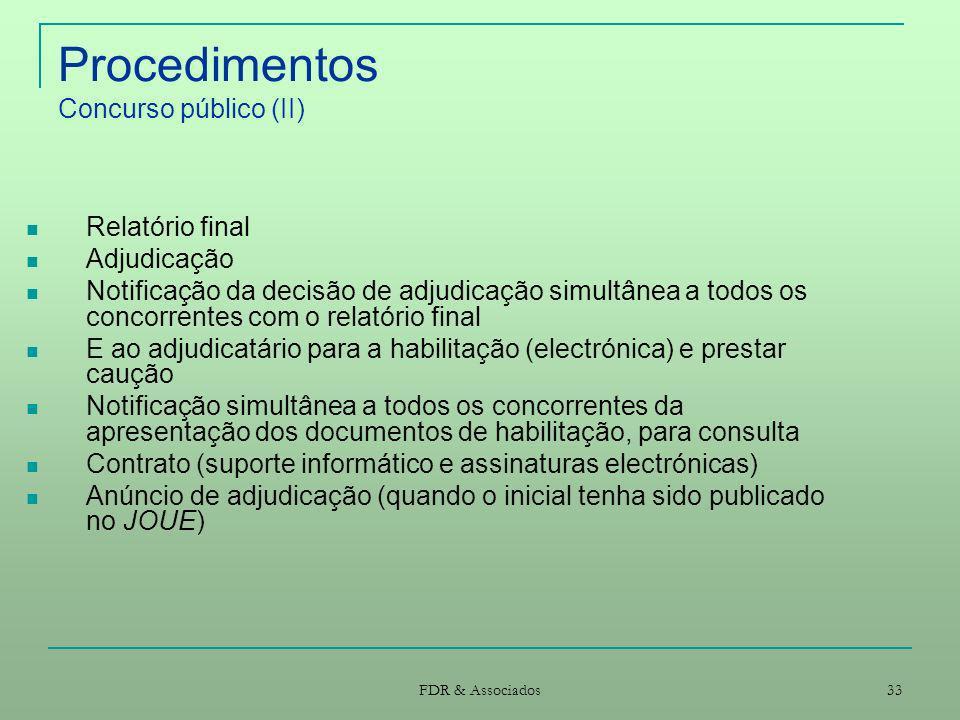 FDR & Associados 33 Procedimentos Concurso público (II) Relatório final Adjudicação Notificação da decisão de adjudicação simultânea a todos os concor