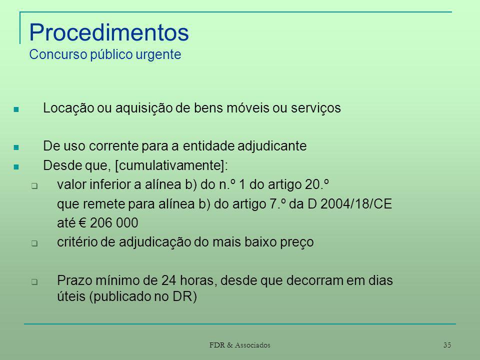 FDR & Associados 35 Procedimentos Concurso público urgente Locação ou aquisição de bens móveis ou serviços De uso corrente para a entidade adjudicante