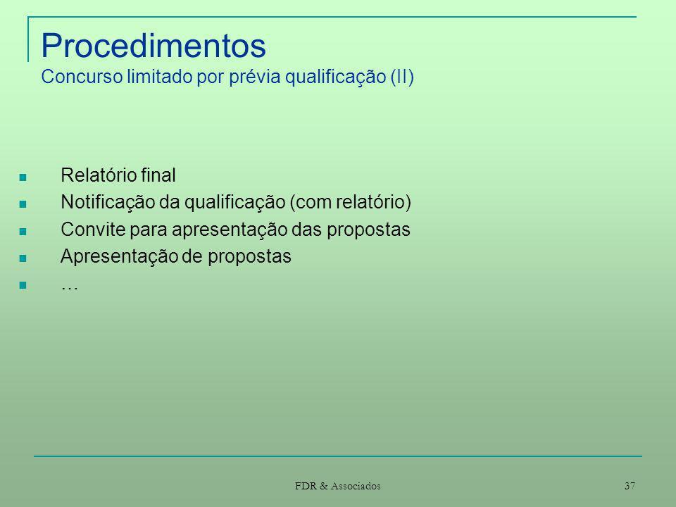 FDR & Associados 37 Procedimentos Concurso limitado por prévia qualificação (II) Relatório final Notificação da qualificação (com relatório) Convite p