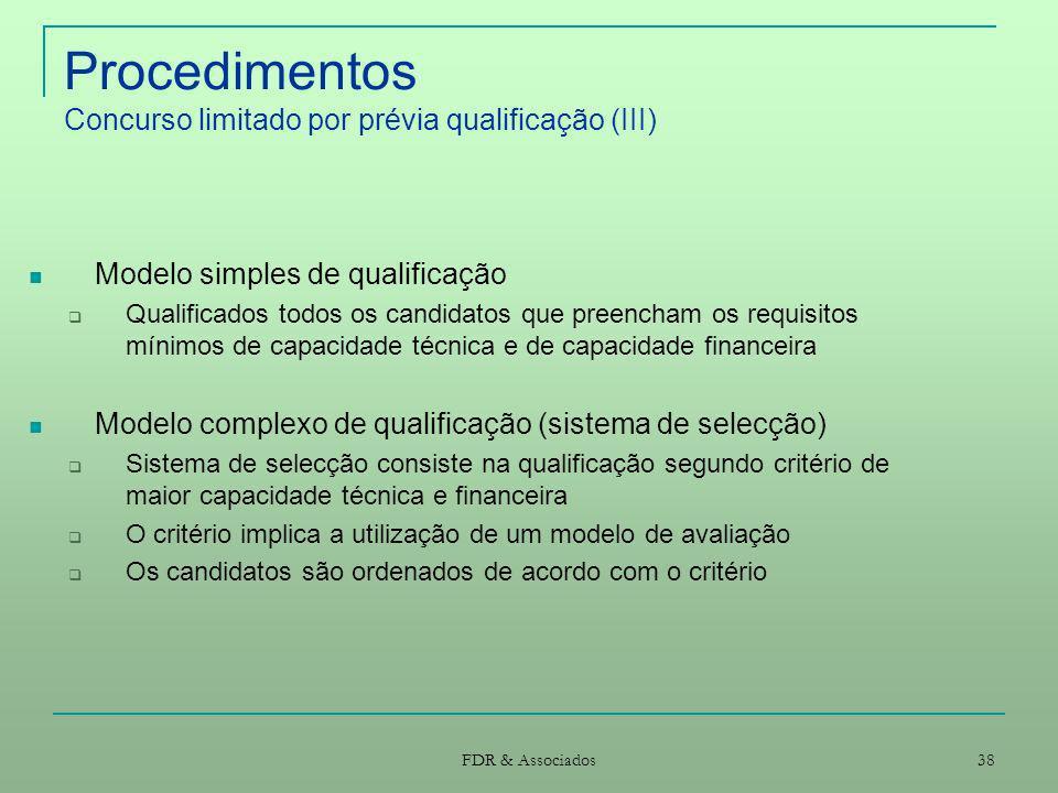 FDR & Associados 38 Procedimentos Concurso limitado por prévia qualificação (III) Modelo simples de qualificação Qualificados todos os candidatos que
