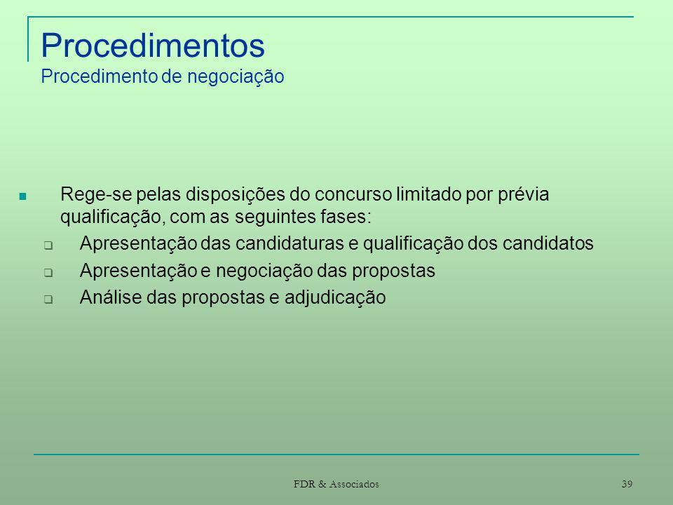 FDR & Associados 39 Procedimentos Procedimento de negociação Rege-se pelas disposições do concurso limitado por prévia qualificação, com as seguintes