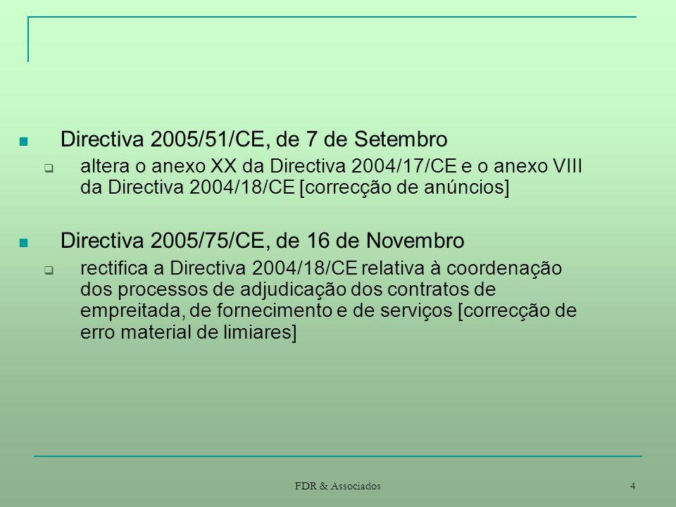 FDR & Associados 4 Directiva 2005/51/CE, de 7 de Setembro altera o anexo XX da Directiva 2004/17/CE e o anexo VIII da Directiva 2004/18/CE [correcção