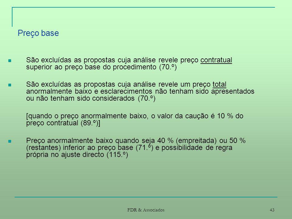 FDR & Associados 43 Preço base São excluídas as propostas cuja análise revele preço contratual superior ao preço base do procedimento (70.º) São exclu