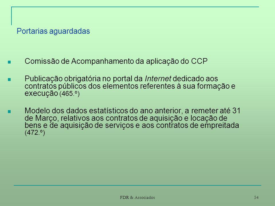 FDR & Associados 54 Portarias aguardadas Comissão de Acompanhamento da aplicação do CCP Publicação obrigatória no portal da Internet dedicado aos cont