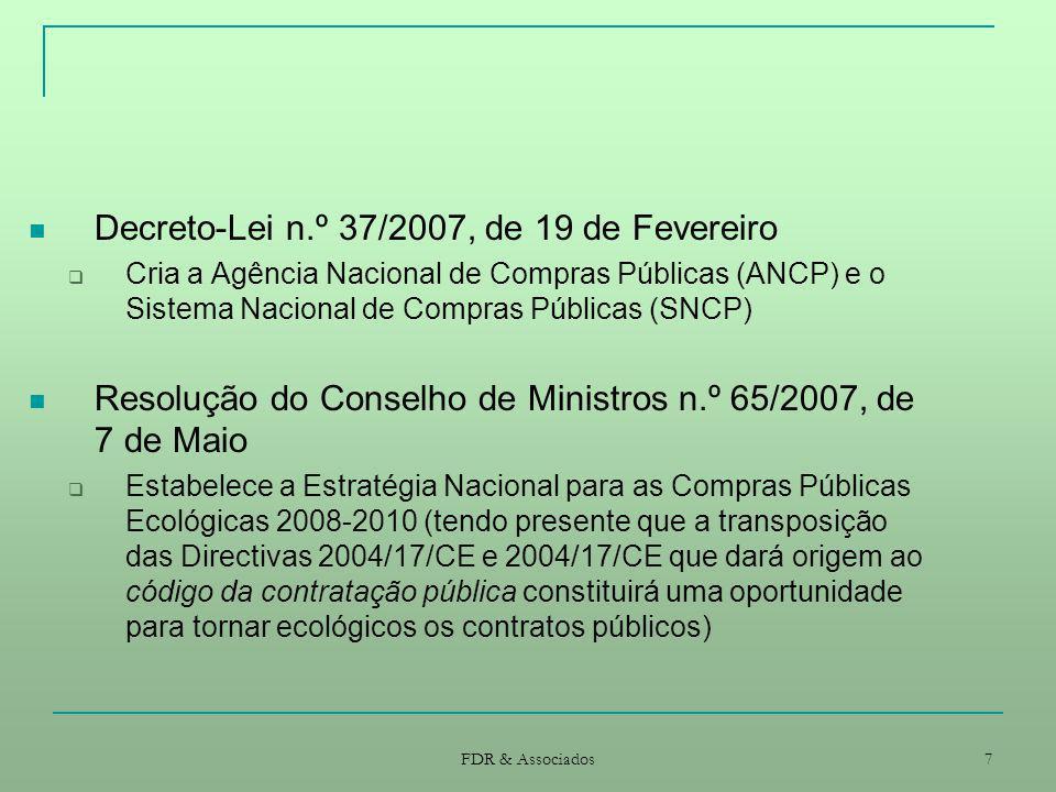 FDR & Associados 7 Decreto-Lei n.º 37/2007, de 19 de Fevereiro Cria a Agência Nacional de Compras Públicas (ANCP) e o Sistema Nacional de Compras Públ