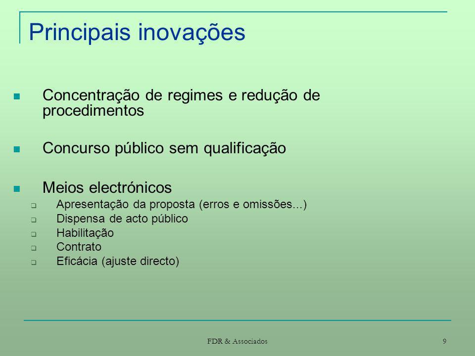 FDR & Associados 9 Principais inovações Concentração de regimes e redução de procedimentos Concurso público sem qualificação Meios electrónicos Aprese