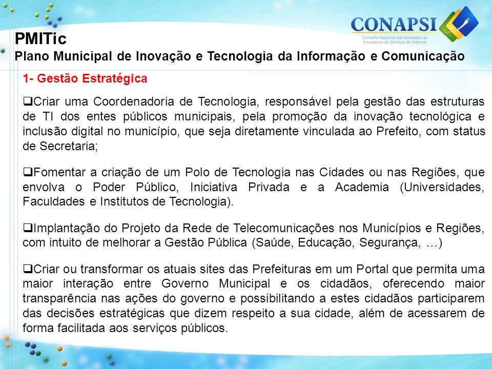 PMITic Plano Municipal de Inovação e Tecnologia da Informação e Comunicação 1- Gestão Estratégica Criar uma Coordenadoria de Tecnologia, responsável p