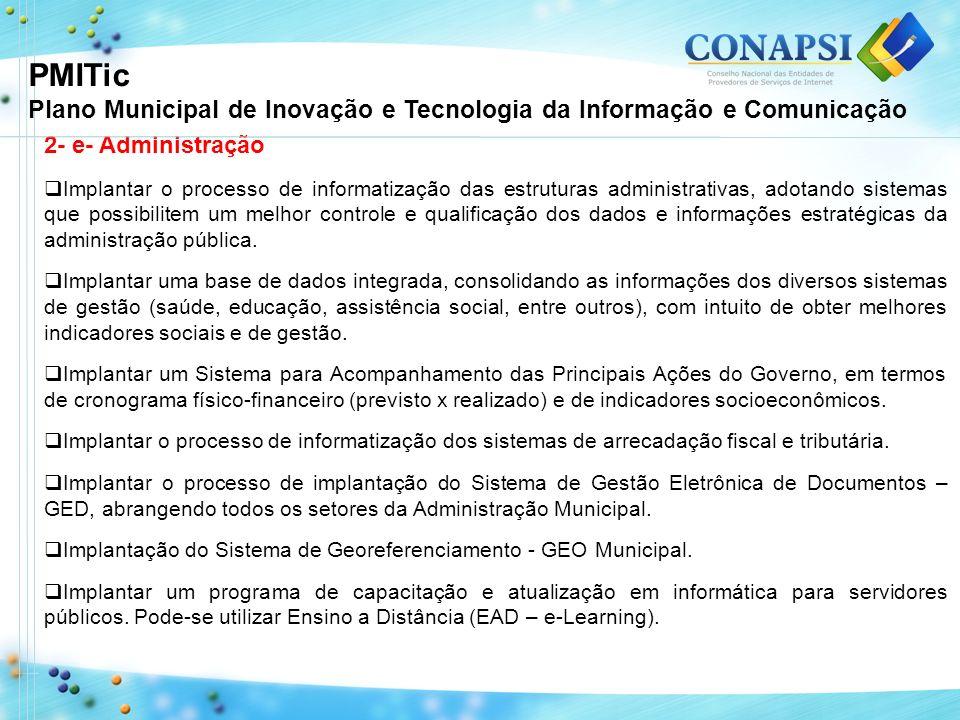2- e- Administração Implantar o processo de informatização das estruturas administrativas, adotando sistemas que possibilitem um melhor controle e qua