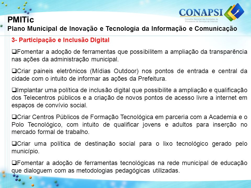 3- Participação e Inclusão Digital Fomentar a adoção de ferramentas que possibilitem a ampliação da transparência nas ações da administração municipal.