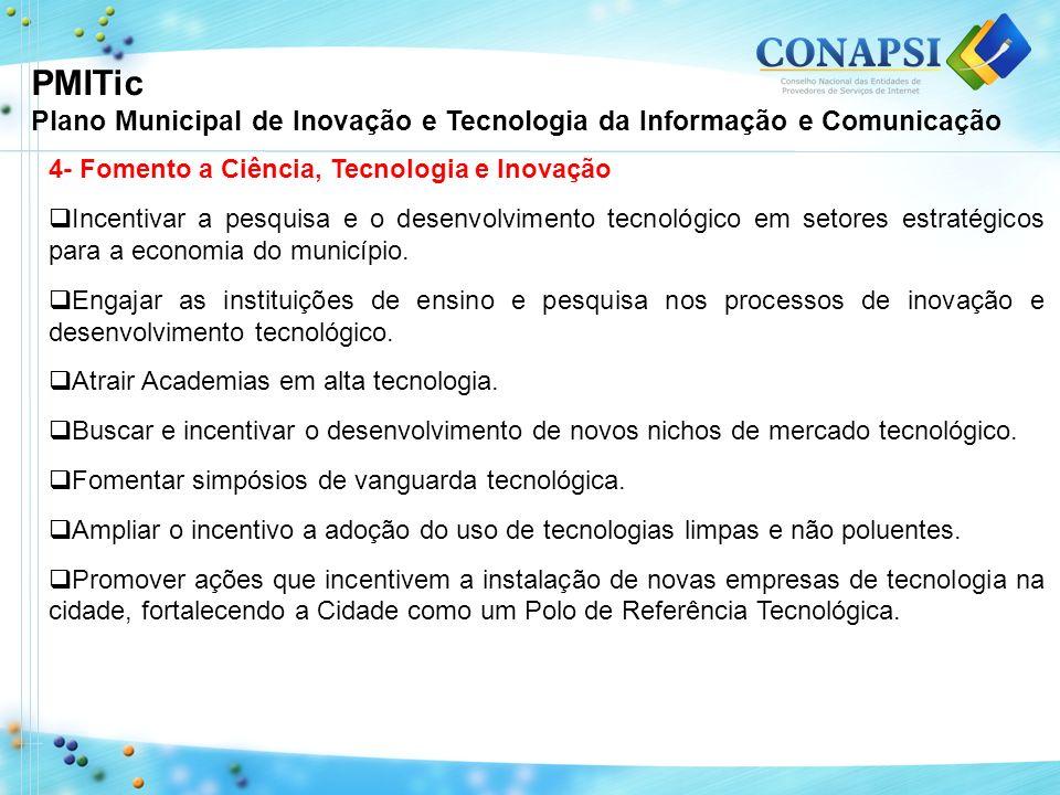 4- Fomento a Ciência, Tecnologia e Inovação Incentivar a pesquisa e o desenvolvimento tecnológico em setores estratégicos para a economia do município.