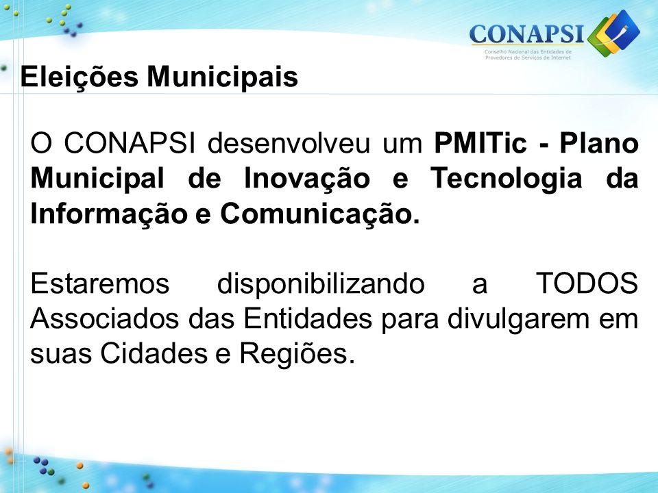 Eleições Municipais O CONAPSI desenvolveu um PMITic - Plano Municipal de Inovação e Tecnologia da Informação e Comunicação. Estaremos disponibilizando