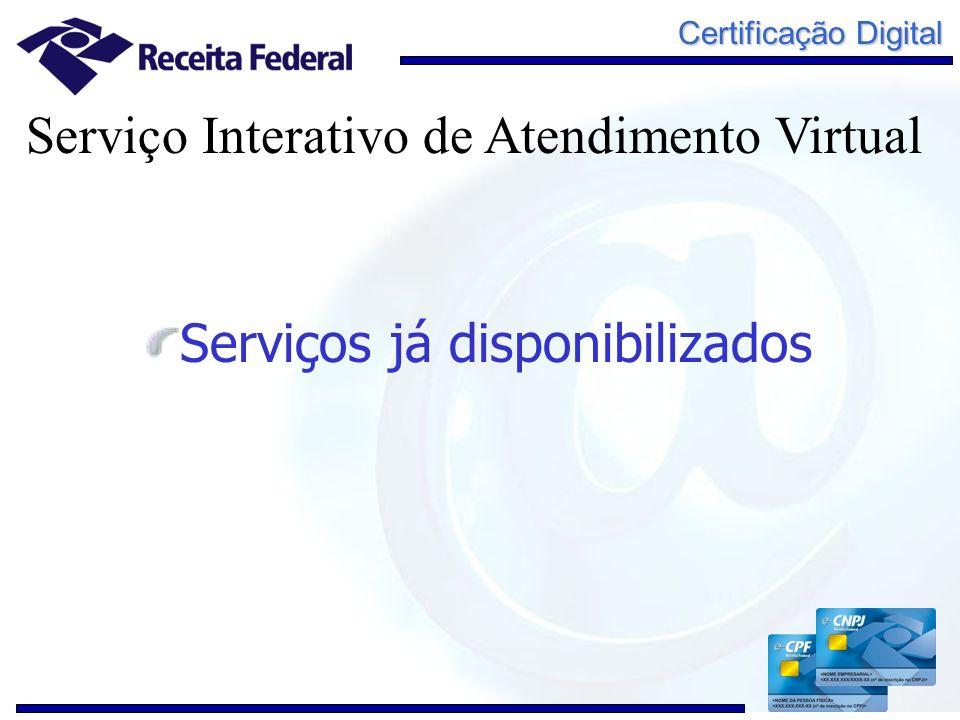 Certificação Digital Serviços já disponibilizados Serviço Interativo de Atendimento Virtual