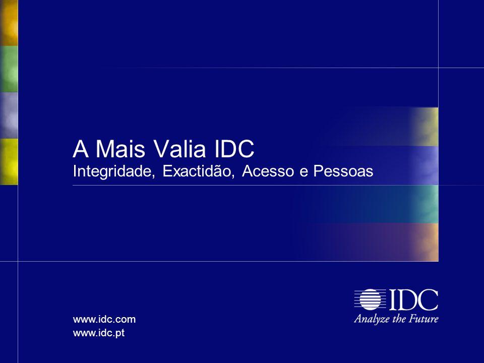 www.idc.com www.idc.pt A Mais Valia IDC Integridade, Exactidão, Acesso e Pessoas