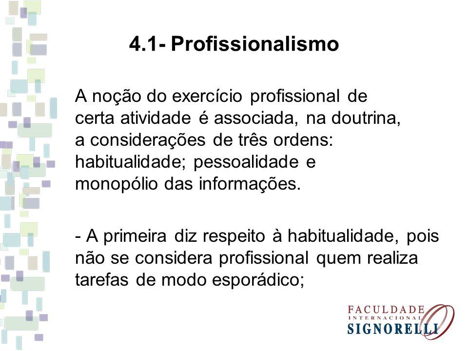 4.1- Profissionalismo A noção do exercício profissional de certa atividade é associada, na doutrina, a considerações de três ordens: habitualidade; pe