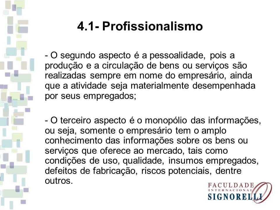 4.1- Profissionalismo - O segundo aspecto é a pessoalidade, pois a produção e a circulação de bens ou serviços são realizadas sempre em nome do empres