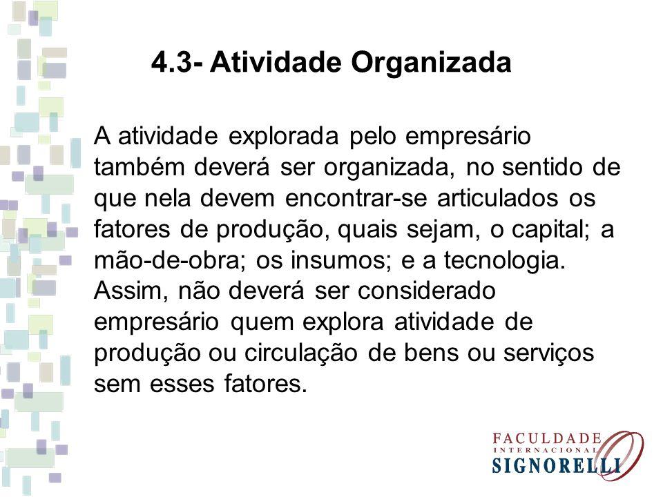 4.3- Atividade Organizada A atividade explorada pelo empresário também deverá ser organizada, no sentido de que nela devem encontrar-se articulados os